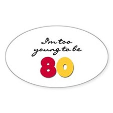 Too Young to be 80 Oval Decal