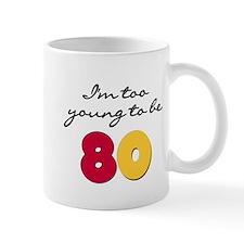 Too Young to be 80 Mug