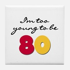 Too Young to be 80 Tile Coaster