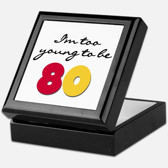 Too Young to be 80 Keepsake Box