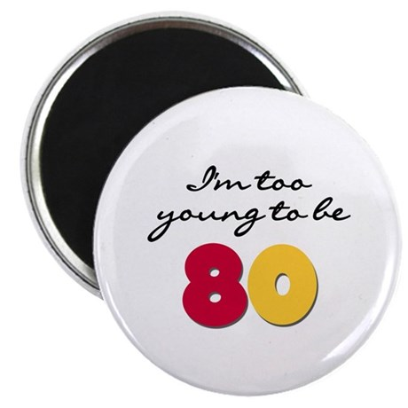 Too Young to be 80 Magnet
