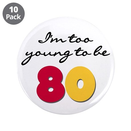 """Too Young to be 80 3.5"""" Button (10 pack)"""