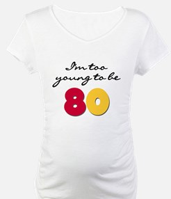 Too Young to be 80 Shirt