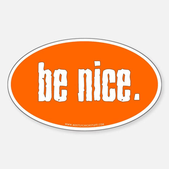 Be Nice. Bumper Stickers