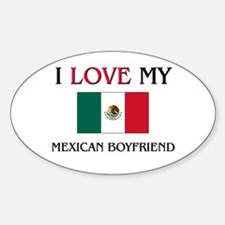 I Love My Mexican Boyfriend Oval Decal
