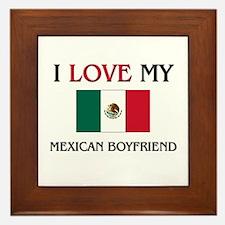 I Love My Mexican Boyfriend Framed Tile