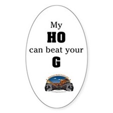 My HO can beat your G Oval Decal
