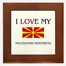 I Love My Macedonian Boyfriend Framed Tile