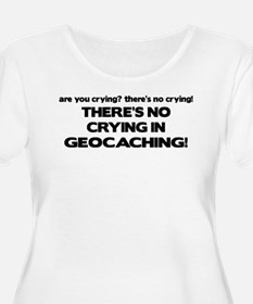 There's No Crying in Geocaching T-Shirt