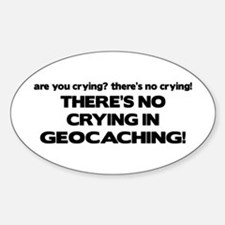There's No Crying in Geocaching Oval Decal