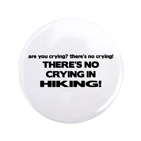 """There's No Crying in Hiking 3.5"""" Button"""