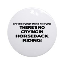 There's No Crying Horseback Riding Ornament (Round