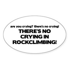 There's No Crying in Rockclimbing Oval Decal
