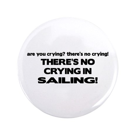 "There's No Crying in Sailing 3.5"" Button"