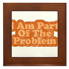I Am Part Of The Problem Framed Tile