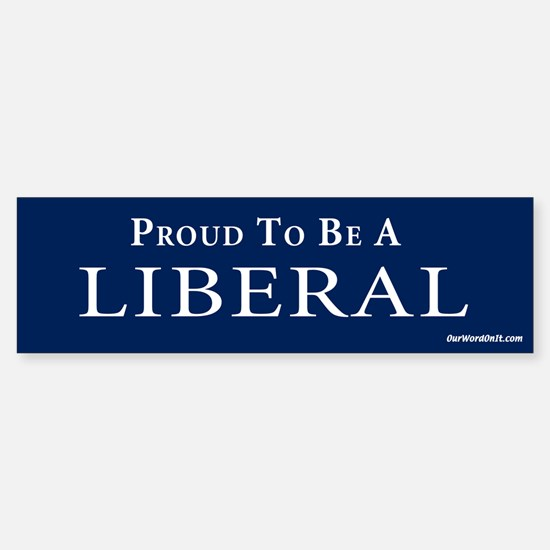 Proud to be a liberal Bumper Bumper Bumper Sticker