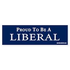 Proud to be a liberal Bumper Bumper Sticker