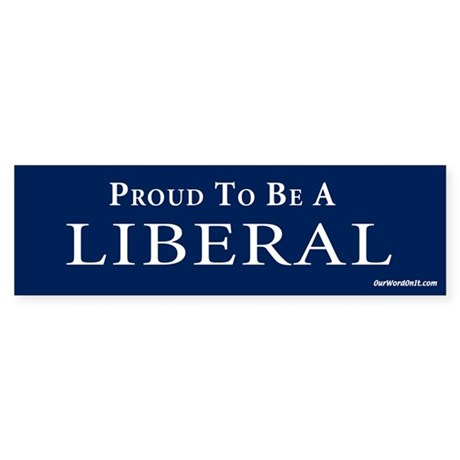 Proud to be a liberal Bumper Sticker