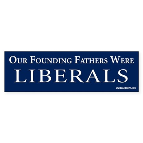 Founding fathers were liberals Bumper Sticker
