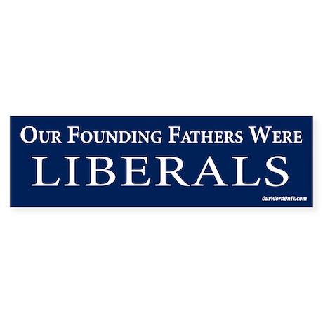 Founding fathers were liberals Bumper Sticker