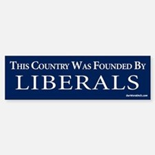Country founded by liberals Bumper Bumper Bumper Sticker