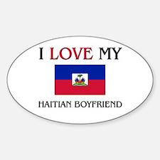 I Love My Haitian Boyfriend Oval Decal