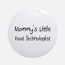 Mommy's Little Food Technologist Ornament (Round)