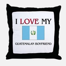 I Love My Guatemalan Boyfriend Throw Pillow