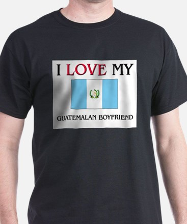 I Love My Guatemalan Boyfriend T-Shirt