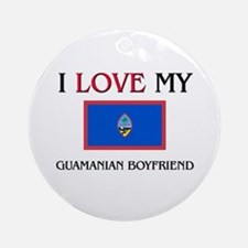I Love My Guamanian Boyfriend Ornament (Round)