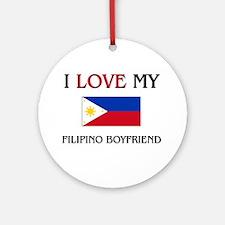 I Love My Filipino Boyfriend Ornament (Round)