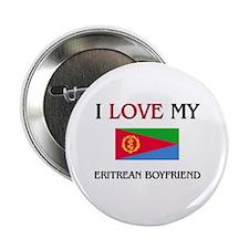 "I Love My Eritrean Boyfriend 2.25"" Button"
