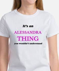 It's an Alessandra thing, you wouldn&# T-Shirt