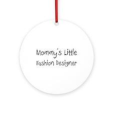 Mommy's Little Fashion Designer Ornament (Round)