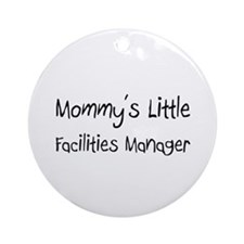 Mommy's Little Facilities Manager Ornament (Round)
