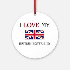 I Love My British Boyfriend Ornament (Round)