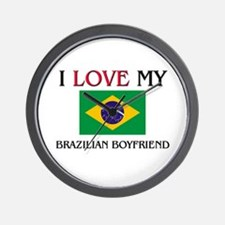 I Love My Brazilian Boyfriend Wall Clock