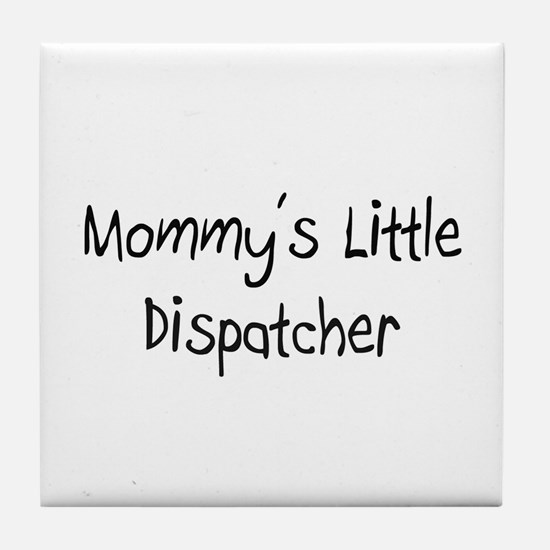 Mommy's Little Dispatcher Tile Coaster