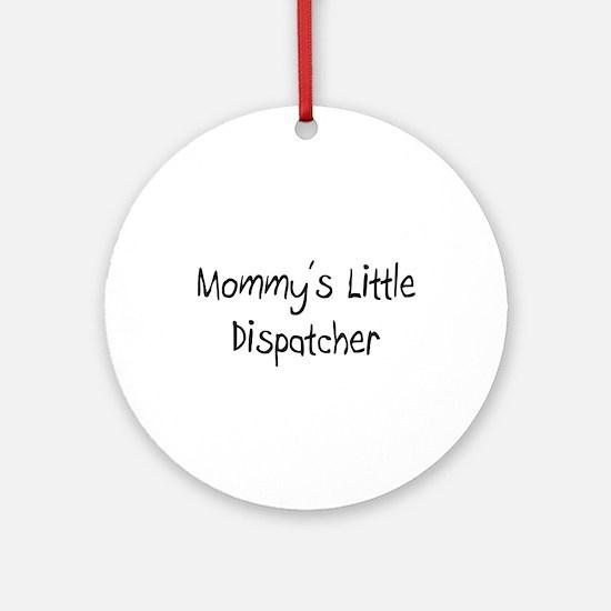 Mommy's Little Dispatcher Ornament (Round)