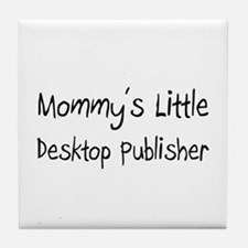 Mommy's Little Desktop Publisher Tile Coaster