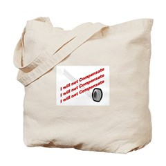 I will not compensate Tote Bag