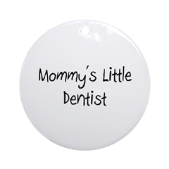 Mommy's Little Dentist Ornament (Round)