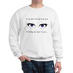 Eyes are Up Here Sweatshirt