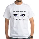 Eyes are Up Here White T-Shirt