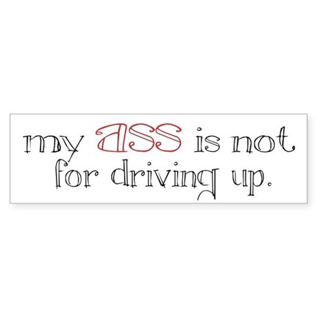 """my ASS is not for driving up."" bumper sticker"
