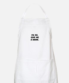 I'm 40. Give me a drink. BBQ Apron