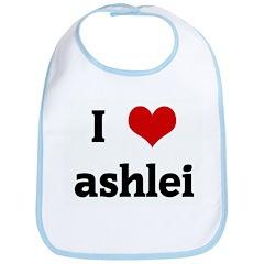 I Love ashlei Bib