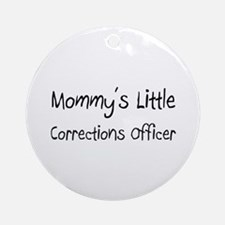 Mommy's Little Corrections Officer Ornament (Round