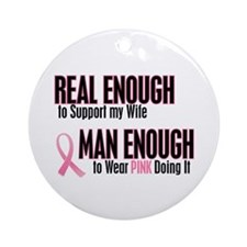 Real Enough Man Enough 1 (Wife) Ornament (Round)