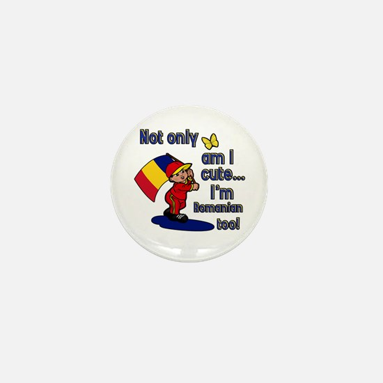 Not only am I cute I'm Romanian too! Mini Button
